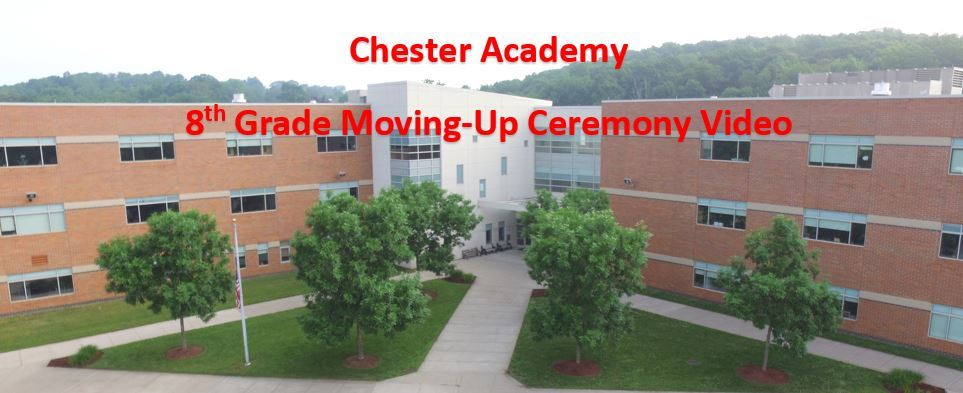 CLICK HERE to access the Chester Academy 8th Grade Moving-Up Celebration Video